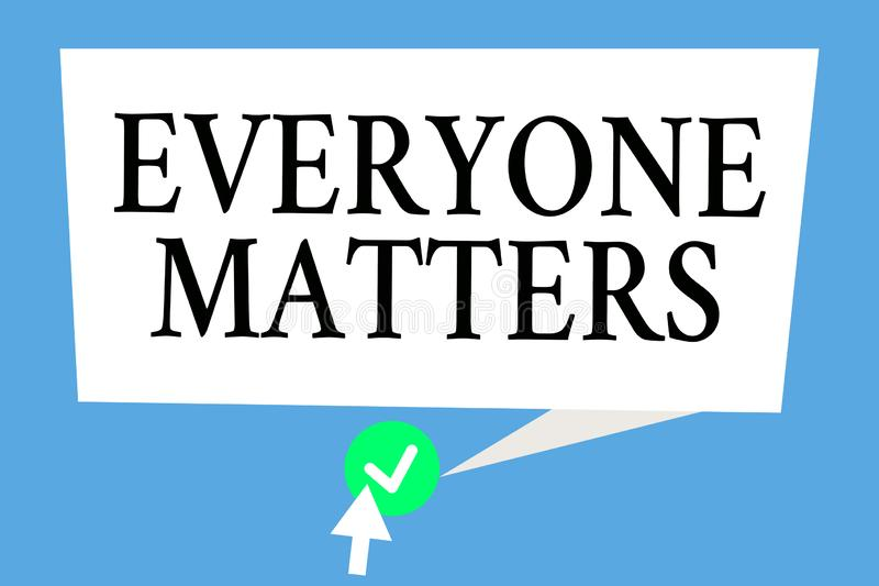 Conceptual hand writing showing Everyone Matters. Business photo text all the people have right to get dignity and respect.  vector illustration