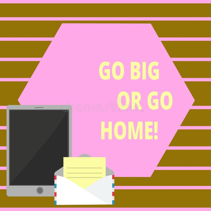 Conceptual hand writing showing Go Big Or Go Home. Business photo text Mindset Ambitious Impulse Persistence. Conceptual hand writing showing Go Big Or Go Home stock illustration