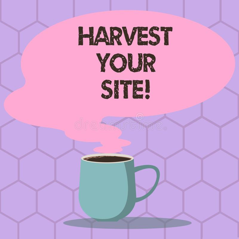 Conceptual hand writing showing Harvest Your Site. Business photo text time when you reap what you sow before pick or. Gather it Mug of Hot Coffee with Blank royalty free illustration