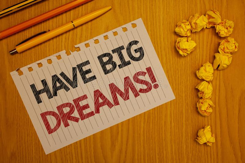 Conceptual hand writing showing Have Big Dreams Motivational Call. Business photo text Future Ambition Desire Motivation Goal Word. S written Note Desk Pen stock images