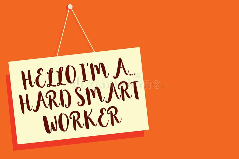 Conceptual hand writing showing Hello I am A ... Hard Smart Worker. Business photo showcasing Intelligence at your job Fast Clever. Beige board communication stock illustration