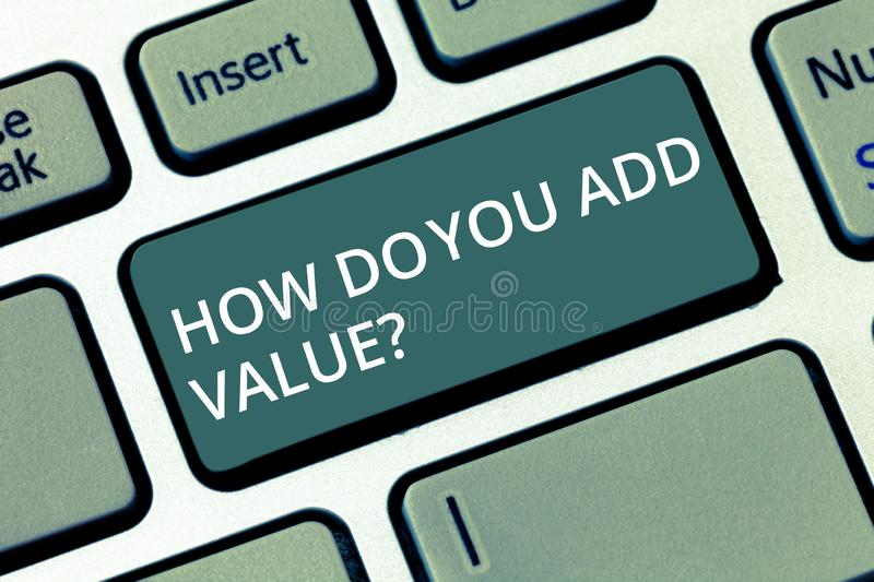 Conceptual hand writing showing How Do You Add Valuequestion. Business photo text Bring business progress contribute. Conceptual hand writing showing How Do You stock images