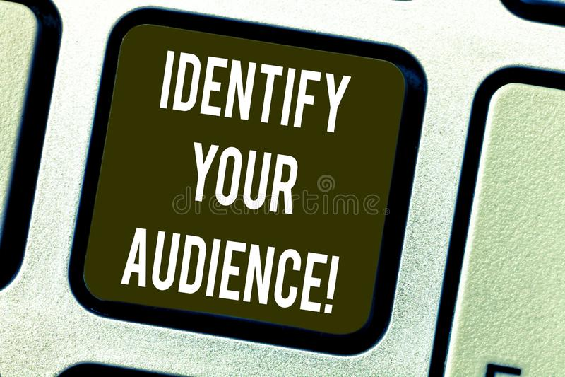 Conceptual hand writing showing Identify Your Audience. Business photo text Figuring out the target audience and their. Needs Keyboard key Intention to create royalty free stock image