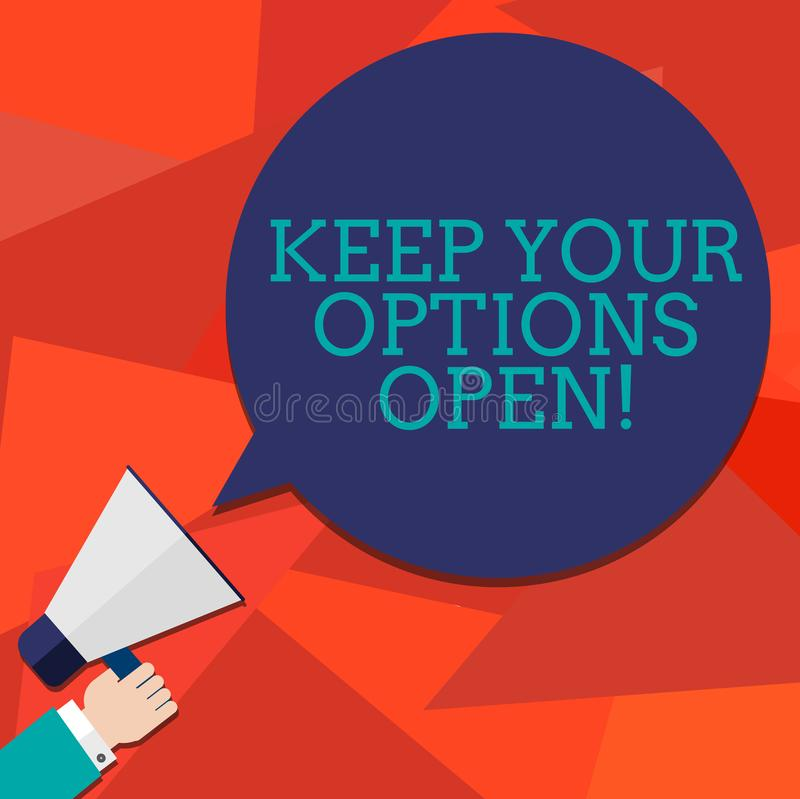 Conceptual hand writing showing Keep Your Options Open. Business photo showcasing Manage consider all the possible vector illustration