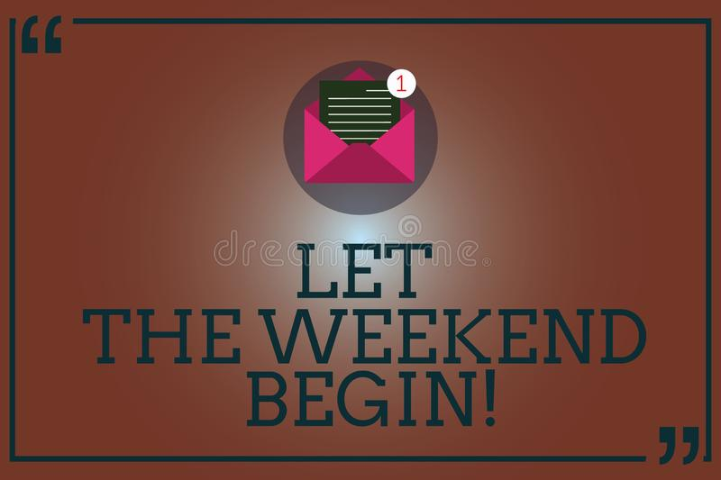 Conceptual hand writing showing Let The Weekend Begin. Business photo showcasing Start of the end of the week be. Cheerful enjoy Open Envelope with Paper Email royalty free illustration