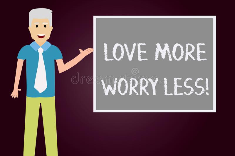 Conceptual hand writing showing Love More Worry Less. Business photo text Have a good attitude motivation be lovable. Enjoy life Man with Tie Talking Presenting vector illustration