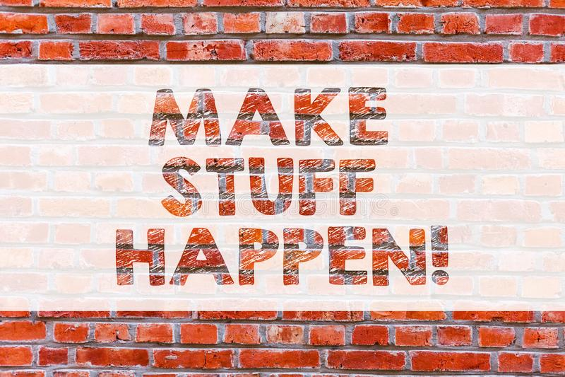 Conceptual hand writing showing Make Stuff Happen. Business photo showcasing if you want something have to make efforts. And achieve it Brick Wall art like stock photo