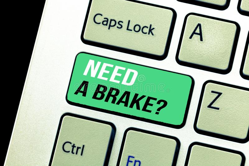 Conceptual hand writing showing Need A Brake question. Business photo text More Time to Relax Chill Out Freedom Stress Free.  stock photo