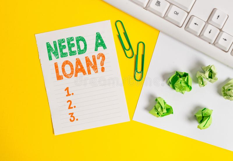 Conceptual hand writing showing Need A Loan Question. Business photo text asking he need money expected paid back with. Conceptual hand writing showing Need A royalty free stock photography