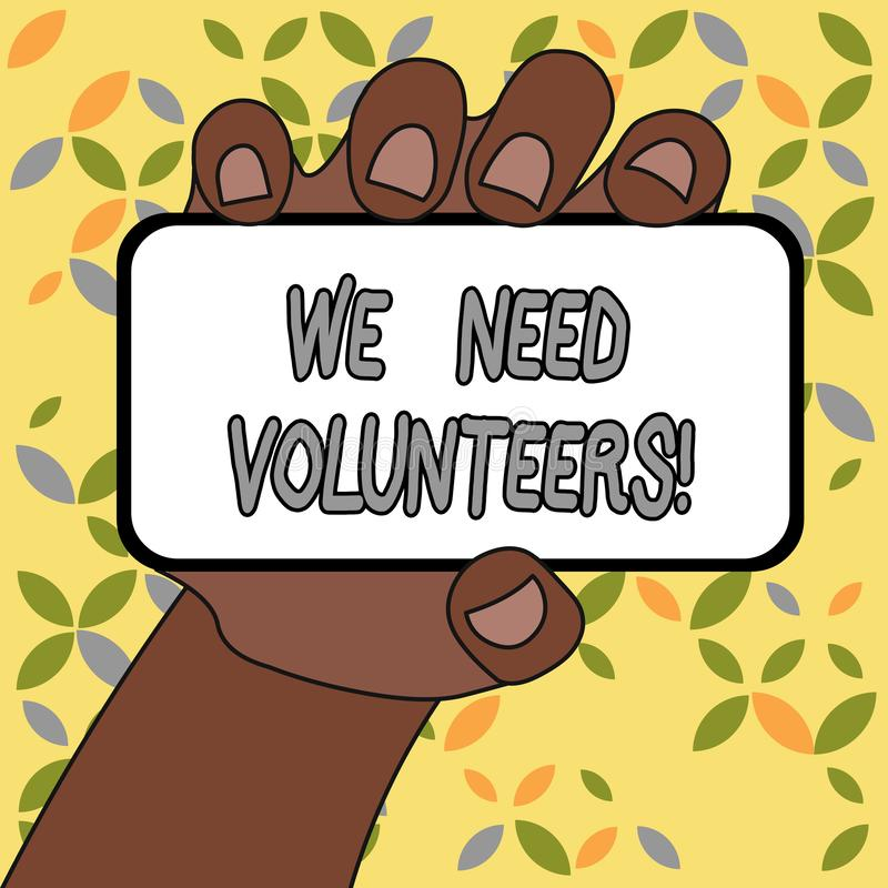 Conceptual hand writing showing We Need Volunteers. Business photo text someone who does work without being paid for it. Conceptual hand writing showing We Need vector illustration