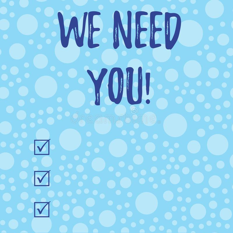 Conceptual hand writing showing We Need You. Business photo text asking someone to work together for certain job or. Conceptual hand writing showing We Need You vector illustration