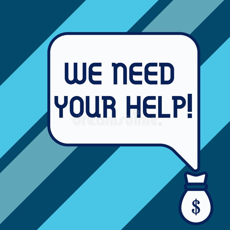 Conceptual hand writing showing We Need Your Help. Business photo showcasing asking someone to stand with you against. Conceptual hand writing showing We Need royalty free illustration