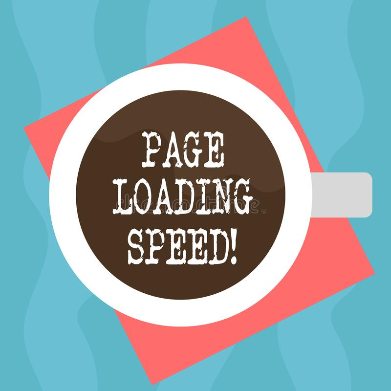 Conceptual hand writing showing Page Loading Speed. Business photo showcasing time it takes to download and display content of web. Top View of Drinking Cup vector illustration