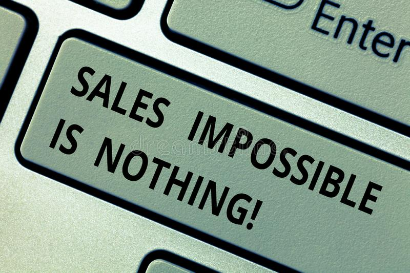 Conceptual hand writing showing Sales Impossible Is Nothing. Business photo text Everything can be sold Business. Strategies Keyboard key Intention to create stock image