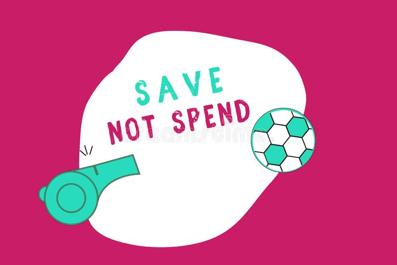 Conceptual hand writing showing Save Not Spend. Business photo showcasing Keeping money for investment instead of buying not neede. D stock illustration
