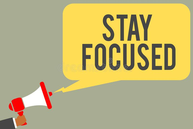Conceptual hand writing showing Stay Focused. Business photo text Be attentive Concentrate Prioritize the task Avoid distractions. Man holding megaphone royalty free illustration