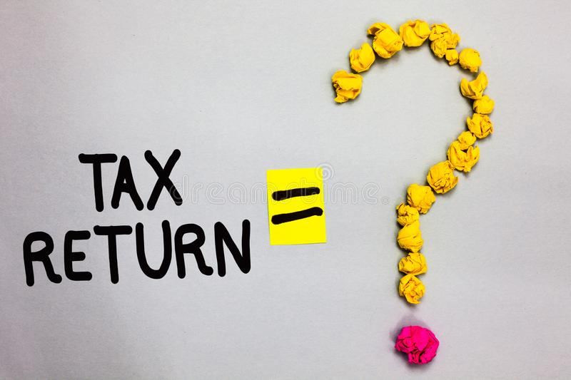Conceptual hand writing showing Tax Return. Business photo showcasing which taxpayer makes annual statement of income circumstance. S Crumpled forming question stock photos