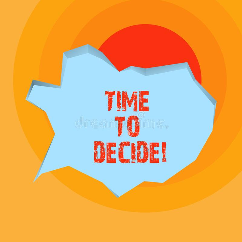 Conceptual hand writing showing Time To Decide. Business photo showcasing Right moment for make a choice between some. Alternatives vector illustration