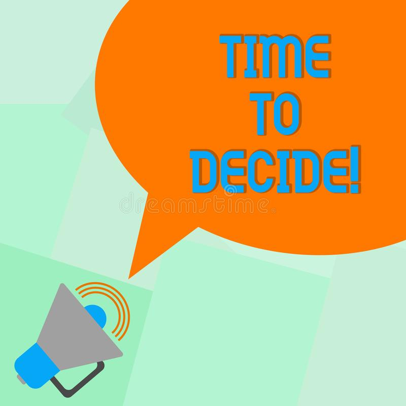 Conceptual hand writing showing Time To Decide. Business photo showcasing Right moment for make a choice between some. Alternatives Megaphone with Sound Volume vector illustration