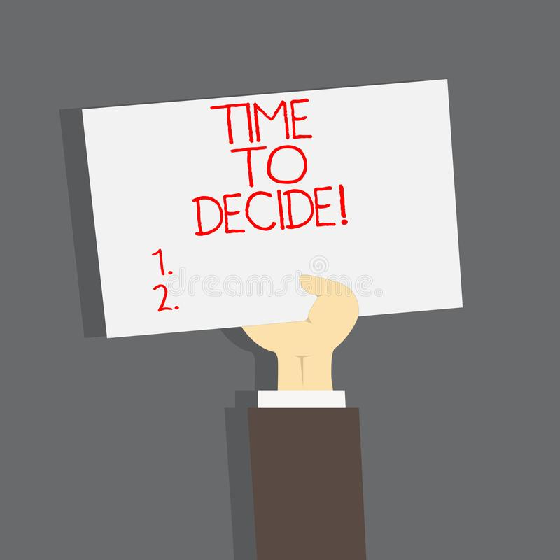 Conceptual hand writing showing Time To Decide. Business photo text Right moment for make a choice between some. Alternatives stock illustration