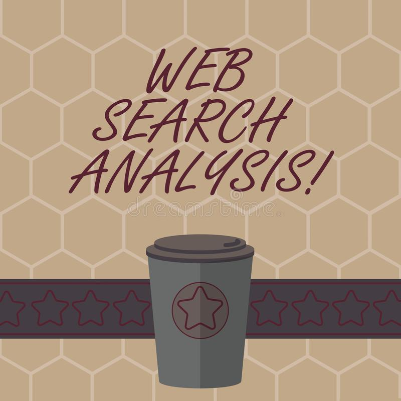Conceptual hand writing showing Web Search Analysis. Business photo text investigate particular interactions among sites. Searcher 3D Coffee To Go Cup with Lid vector illustration