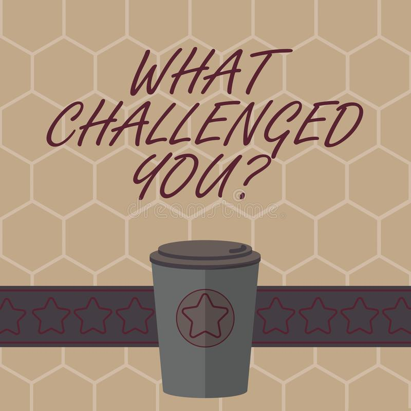 Conceptual hand writing showing What Challenged You. Business photo text call someone to participate in competitive. Situation 3D Coffee To Go Cup with Lid stock illustration