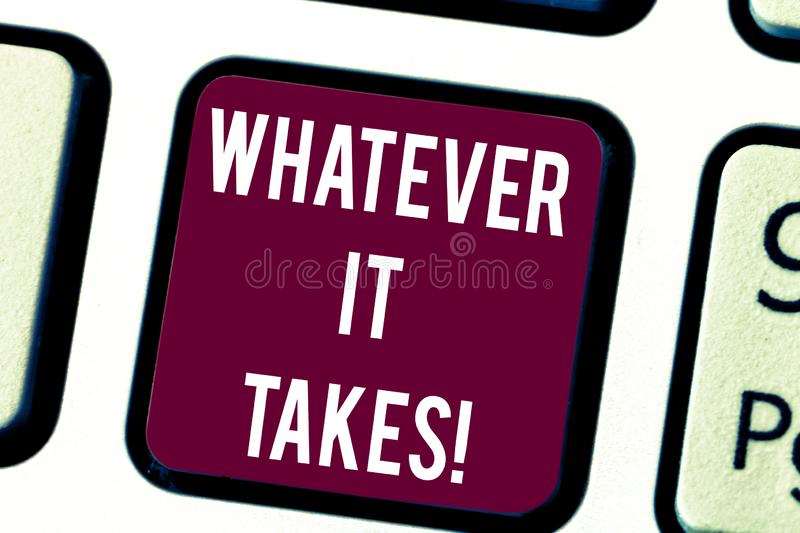 Conceptual hand writing showing Whatever It Takes. Business photo text measures which extreme or wrongful required. Achieve goal Keyboard key Intention to stock image