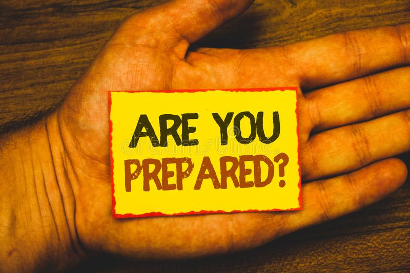 Conceptual hand writing showing Are You Prepared Question. Business photo showcasing Ready Preparedness Readiness Assessment Evalu. Ation Text Words written stock photos
