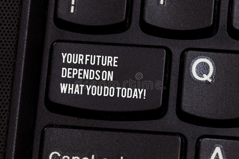 Conceptual hand writing showing Your Future Depends On What You Do Today. Business photo text Make the right actions now. Keyboard key Intention to create royalty free stock images