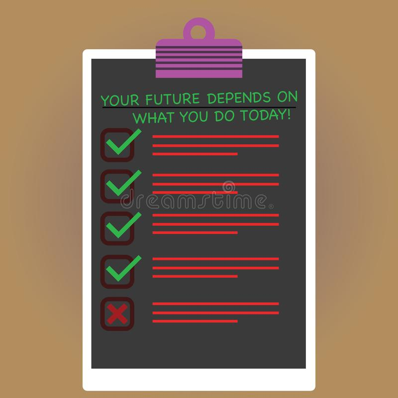 Conceptual hand writing showing Your Future Depends On What You Do Today. Business photo text Make the right actions now Vertical. Clipboard with Check Box stock photos