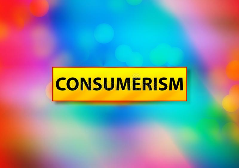 Consumerism Abstract Colorful Background Bokeh Design Illustration. Consumerism Isolated on Yellow Banner Abstract Colorful Background Bokeh Design Illustration royalty free illustration
