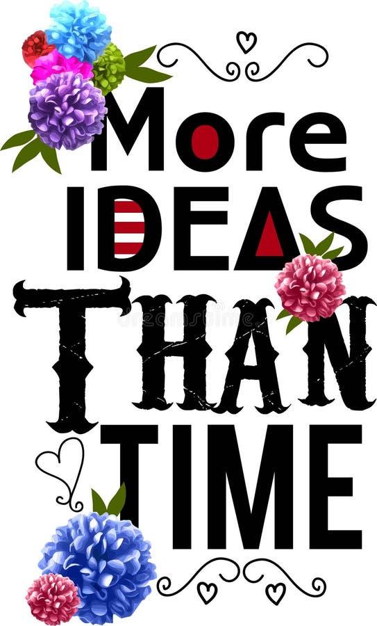 Copie de fleurs Plus d'idées que le temps conceptions de typographie de vecteur de citation illustration libre de droits