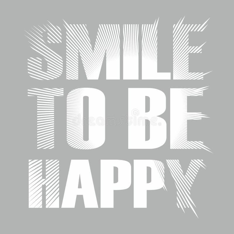 Copie de mode pour le T-shirt Sourire à être heureux Idée pour la conception Composition à la mode avec des lettres de d'isolemen illustration libre de droits