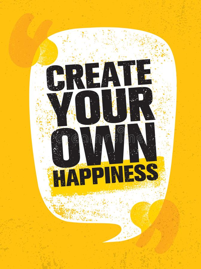 Create Your Own Happiness. Bright Inspiring Creative Motivation Quote Poster Template. Vector Typography Banner Design. Concept On Grunge Texture Rough stock illustration