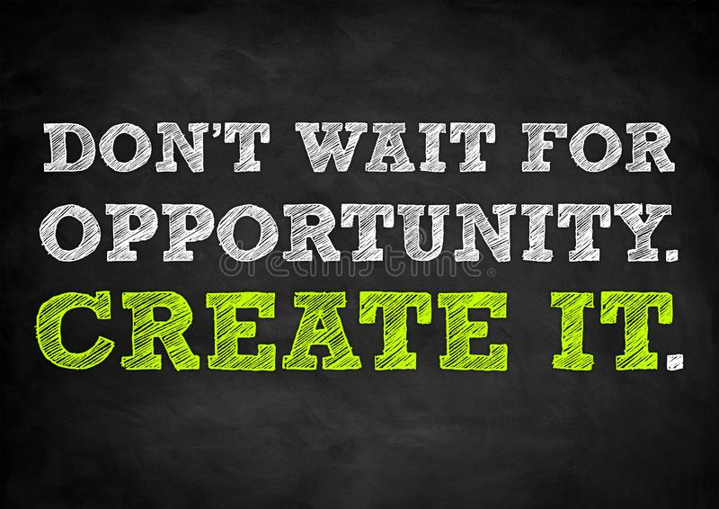 Create your own opportunity. Now stock photo