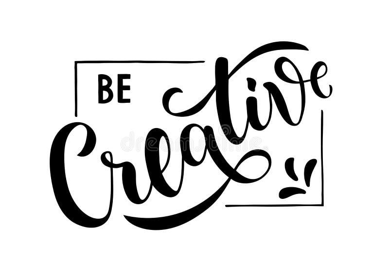 Creatief ben - motieven en inspirational met de hand geschreven het van letters voorzien citaat royalty-vrije illustratie