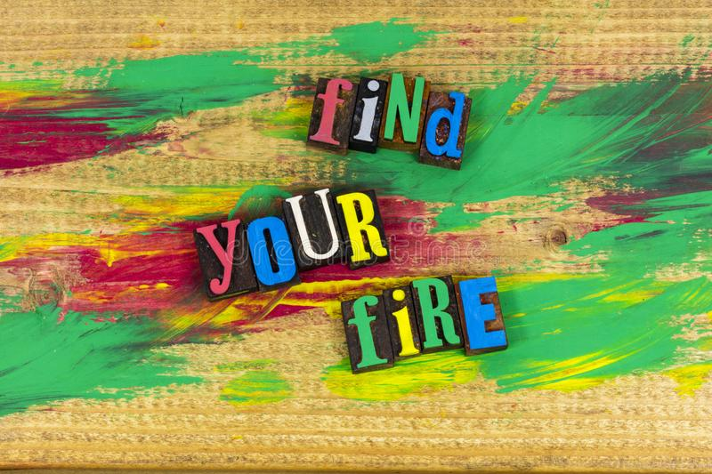 Find your fire passion. Creativity achievement inspiration passion find you fire love motivation expression inspiration drive dream dreams positive attitude stock images