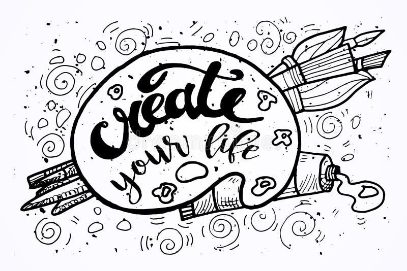 Cree su inscripción de motivación de la vida Ejemplo dibujado mano del vintage del garabato con las letras y la paleta, pinturas, ilustración del vector
