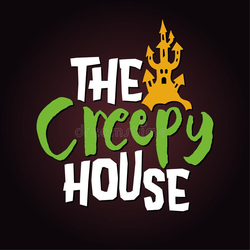 The Creepy House - Halloween quote on black background. Good for t-shirt, mug, scrap booking, gift, printing press. Holiday quotes royalty free illustration