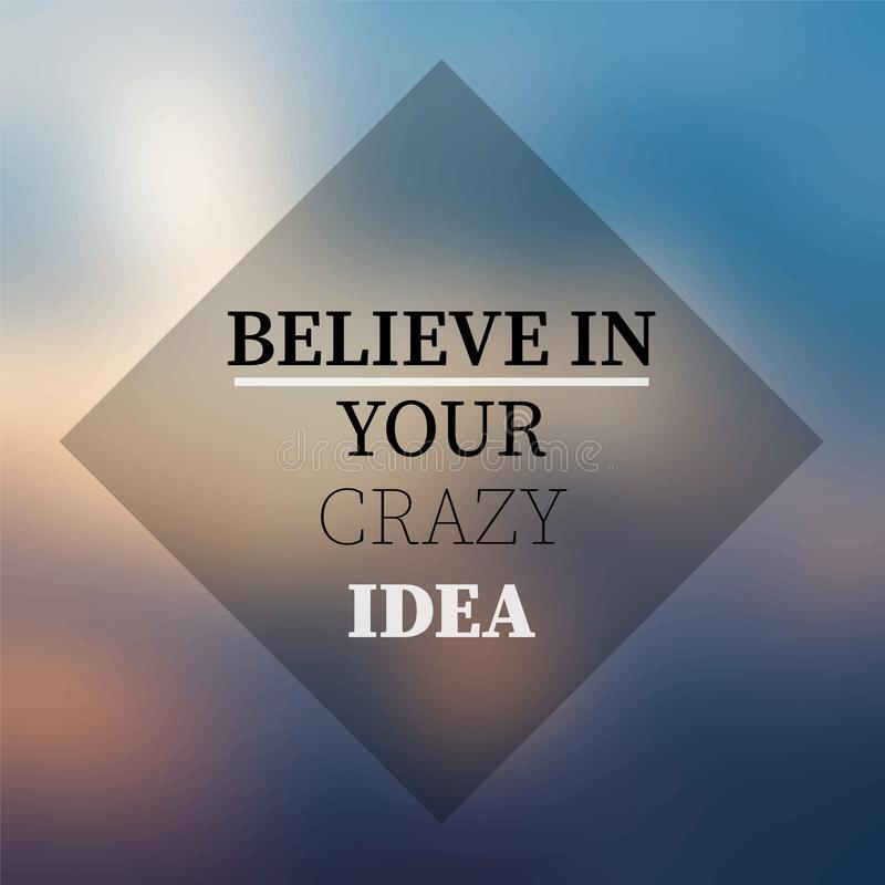 Croyez en votre idée folle Citation d'inspiration et de motivation illustration stock
