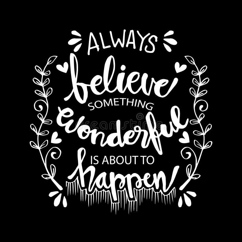 Croyez toujours que quelque chose merveilleuse est environ se produire illustration stock