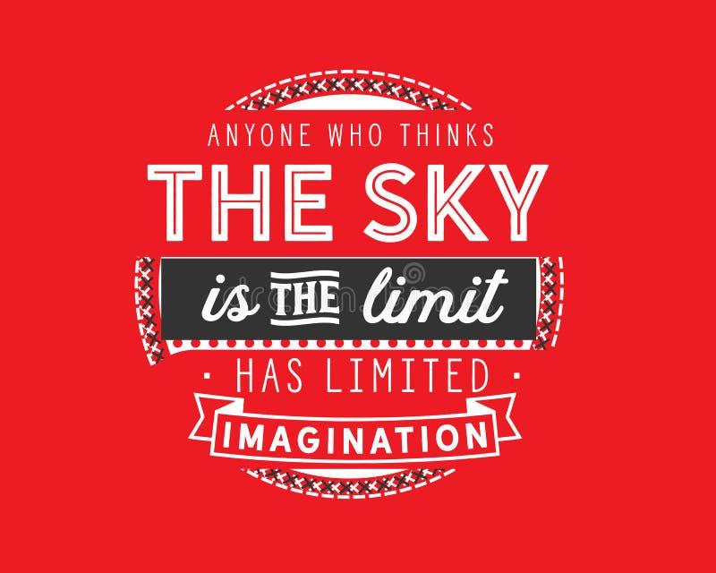 Cualquier persona que piensa que el cielo es el límite ha limitado la imaginación ilustración del vector
