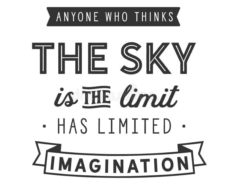 Cualquier persona que piensa que el cielo es el límite ha limitado la imaginación stock de ilustración