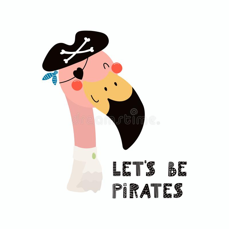 Cute flamingo pirate. Hand drawn vector illustration of a cute funny flamingo pirate in a tricorn hat, with lettering quote Lets be pirates. Isolated objects stock illustration