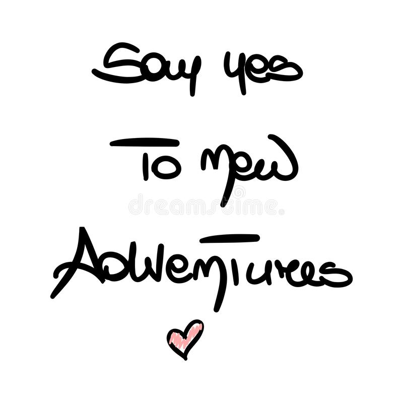 Cute hand drawn lettering Say yes to new adventures inspirational and motivational quotes for T-shirts, posters, invitations royalty free illustration