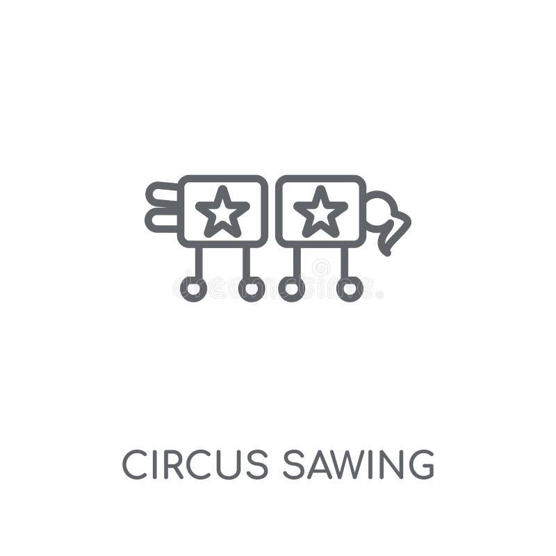 Cyrkowego piłowania liniowa ikona Nowożytnego konturu piłowania logo Cyrkowy przeciw ilustracja wektor