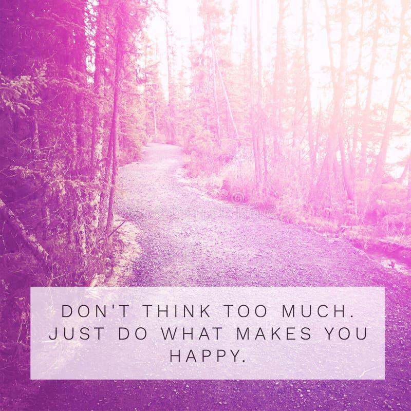 Cytat - nie myśl zbyt wiele po prostu rób to, co sprawia, że jesteś szczęśliwy zdjęcia stock