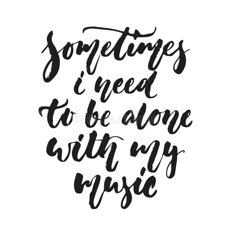 Czasem potrzebuję być samotny z mój muzyką - wręcza patroszoną literowanie wycena odizolowywającą na białym tle Zabawa szczotkars ilustracji