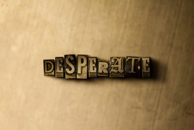 DÉSESPÉRÉ - le plan rapproché du vintage sale a composé le mot sur le contexte en métal illustration de vecteur