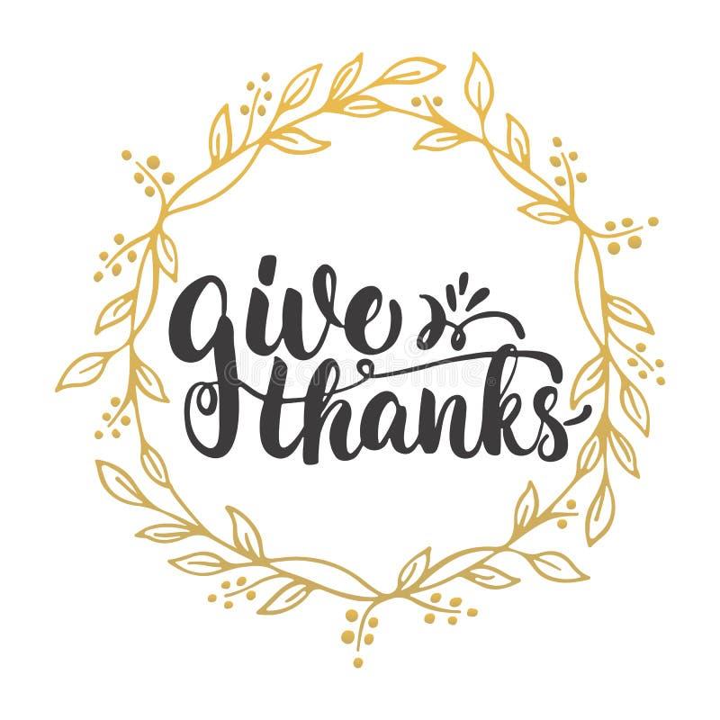 Dê os agradecimentos - frase da caligrafia da rotulação com as folhas no fundo com grinalda dourada Autumn Thanksgiving Day ilustração do vetor